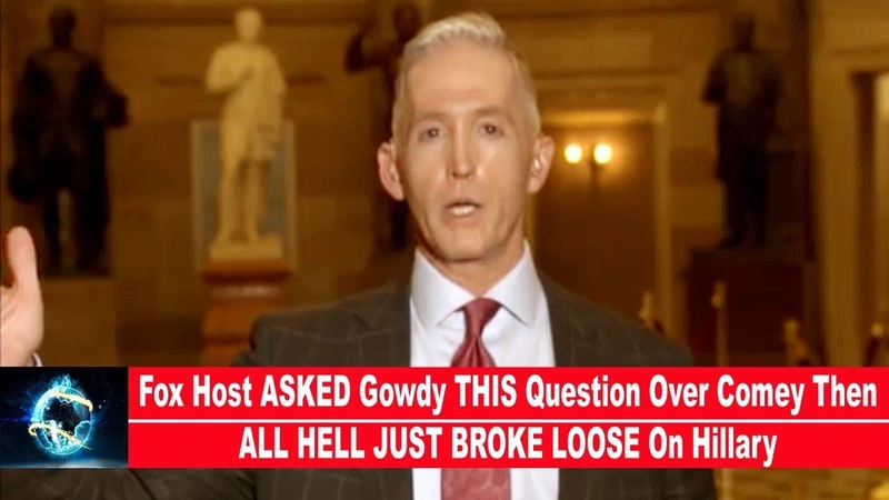 Fox Host ASKED Gowdy THIS Question Over Comey Then ALL HELL JUST BROKE LOOSE On Hillary(VIDEO)