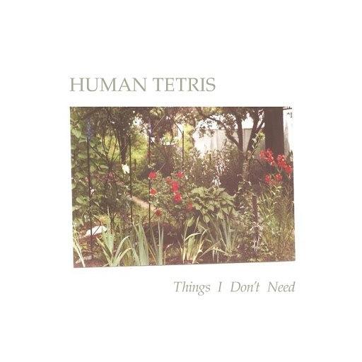 HUMAN TETRIS альбом Things I Don't Need