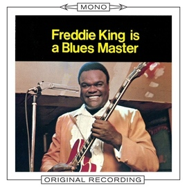 Freddie King альбом Freddie King Is A Blues Master