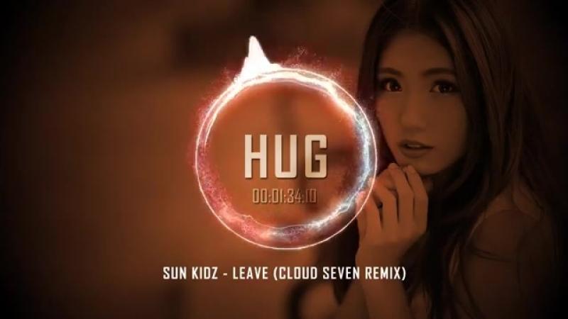 Sun Kidz - Leave (Cloud Seven Remix)