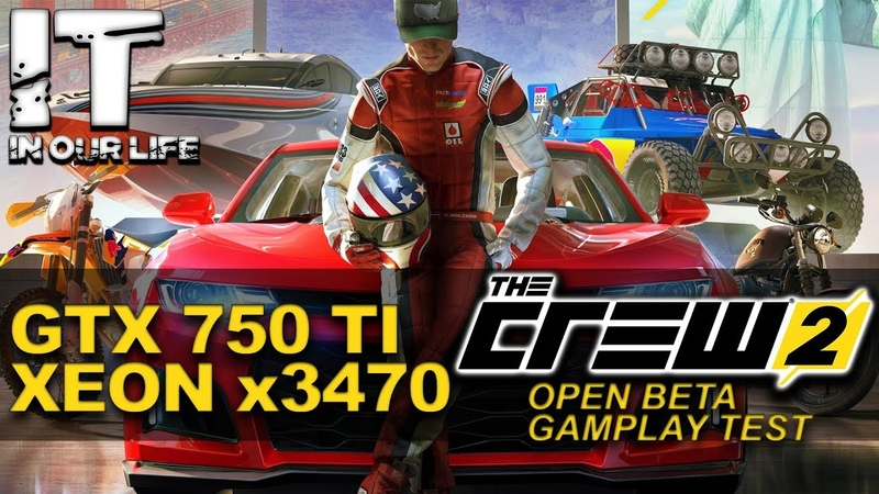 THE CREW 2 OPEN BETA Xeon x3470 GTX 750 ti benchmark gameplay test 1080p