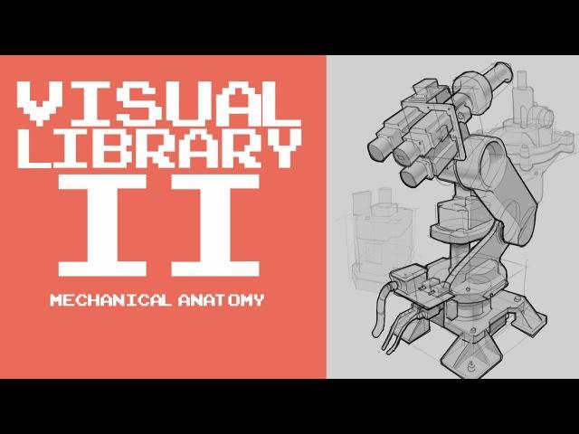 BUILDING YOUR VISUAL LIBRARY II Mechanical Anatomy