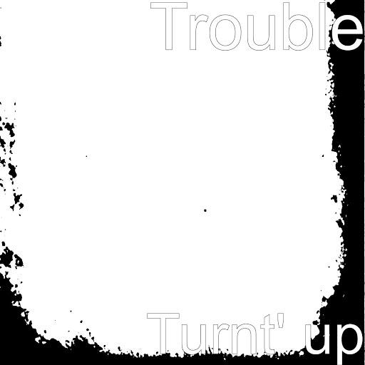 Trouble альбом Turnt' up