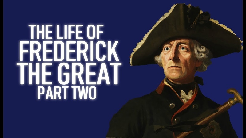 Frederick The Great Documentary Biography of the life of Frederick The Great Part Two