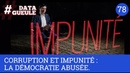 Corruption et impunité : la démocratie abusée - DATAGUEULE 78