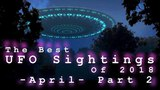 The Best UFO Sightings Of 2018 April. (Part 2)