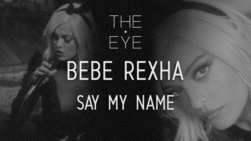 Bebe Rexha Say My Name Acoustic THE EYE