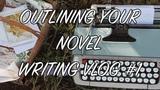 OUTLINING WRITING VLOG #1