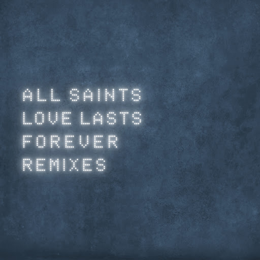 All Saints альбом Love Lasts Forever [Remixes]