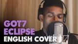 GOT7 - ECLIPSE (English Cover + Lyrics)