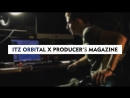 Itz Orbital x Producer's Magazine