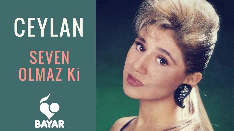 Ceylan - Seven Olmaz Ki