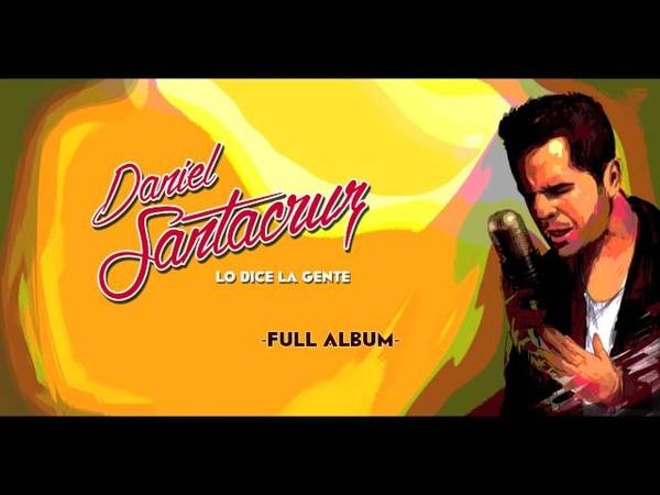 Daniel Santacruz Lo Dice La Gente Album Completo Full Audio