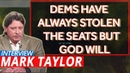Mark Taylor Interview December 2018 - Dems Have Always Stolen The Seats But God Will Remove Them