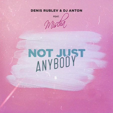 Denis Rublev DJ Anton feat. Mischa - Not Just Anybody (Extended)