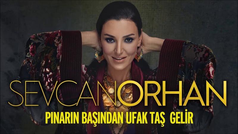 Sevcan Orhan - Pınarın Başından Ufak Taş Gelir