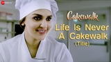 Life Is Never A Cakewalk (Title) Cakewalk Esha Deol Takhtani Rupali Jagga Ram Kamal Mukherjee