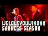weloveyouwinona - Sadness Season (LIVE!)