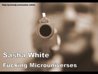 Sasha White - Fucking Microuniverses [deep tech house]