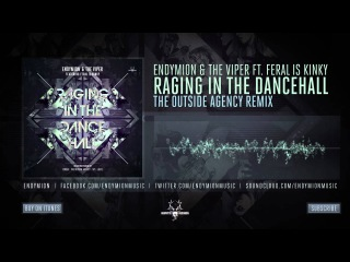 Endymion & The Viper ft  FERAL is KINKY - Raging In The Dancehall (The Outside Agency Remix)