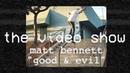 The Video Show | Matt Bennett | Good Evil | TransWorld Skateboarding S1 E6