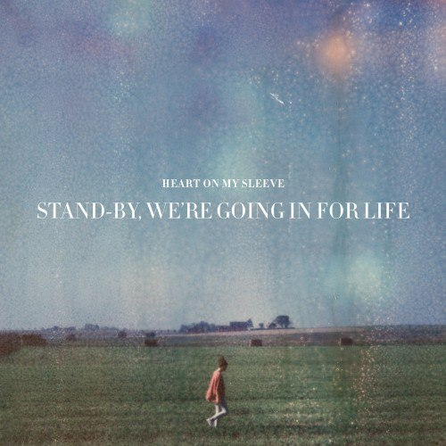 Heart On My Sleeve - Stand-by, We're Going In For Life [EP] (2012)