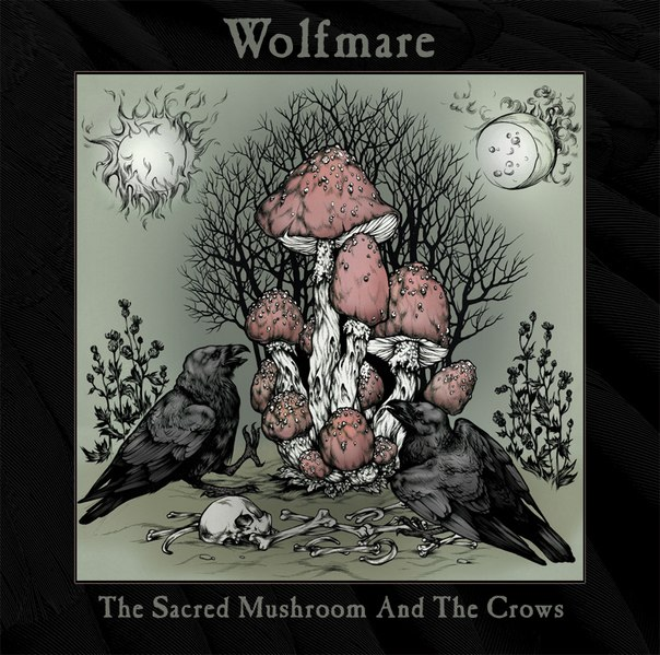 Вышел новый альбом WOLFMARE - The Sacred Mushroom And The Crows (2013)