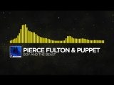 [Electro] - Pierce Fulton & Puppet - Boy and the Beast