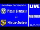 LIVE Viitorul Constanta vs Vitesse Arnhem Europa League Turul 2 Preliminar