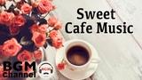 Sweet Jazz &amp Bossa Nova Music - Relaxing Cafe Music For Work, Study, Sleep