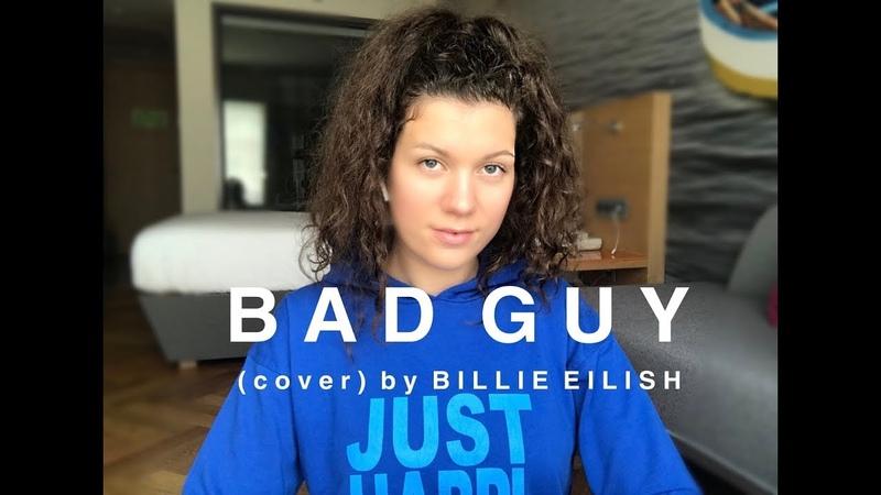 B A D G U Y ( c o v e r ) b y Billie Eilish