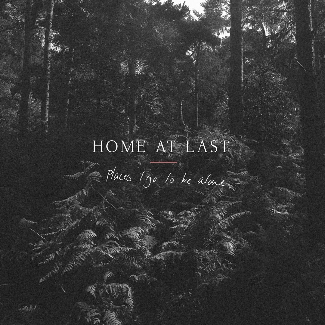 Home At Last - Places I Go to Be Alone [EP] (2018)