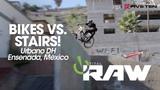 BIKES VS. STAIRS IN MEXICO!! Urbano DH Ensenada - VITAL RAW
