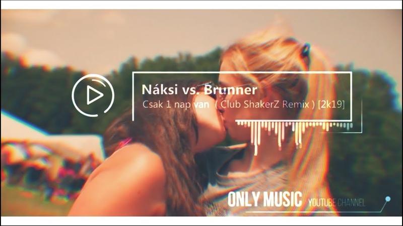 Náksi vs. Brunner - Csak 1 nap van ( Club ShakerZ Summer Remix ) [2019]