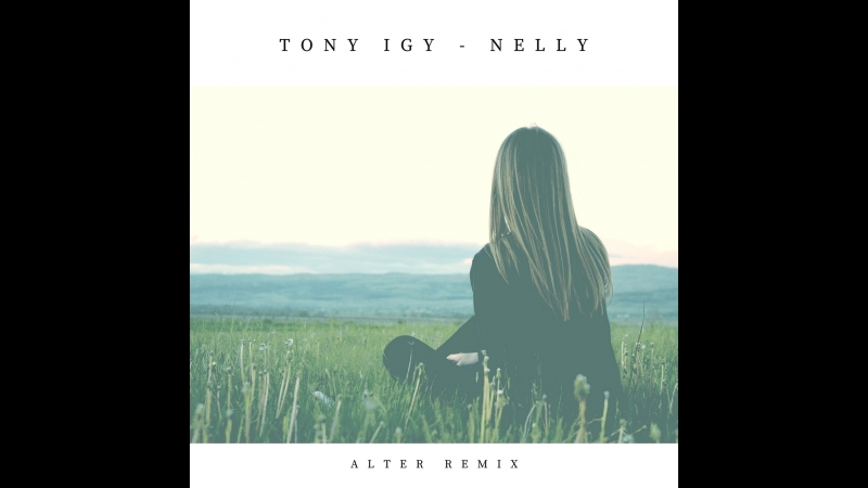 [Preview] Tony Igy - Nelly (Alter Remix)