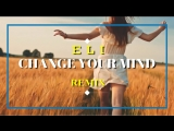 ELI - Change Your Mind (Vince Magnata Video Remix)