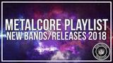 Metalcore Playlist New BandsReleases 2018 Mix