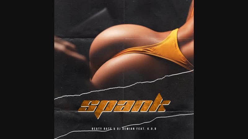 Beaty Rate DJ Demian feat. K.o.B - Spank (Radio Edit)