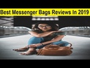 Top 3 Best Messenger Bags Reviews In 2019