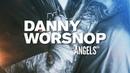 DANNY WORSNOP - Angels (2018, ОФИЦИАЛЬНЫЙ КЛИП)