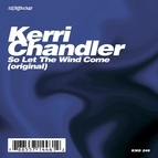 Kerri Chandler альбом So Let The Wind Come