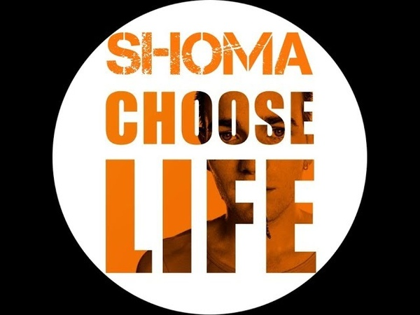 Shoma - Choose life (T2 Trainspotting)