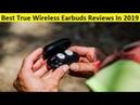 Top 3 Best True Wireless Earbuds Reviews In 2019