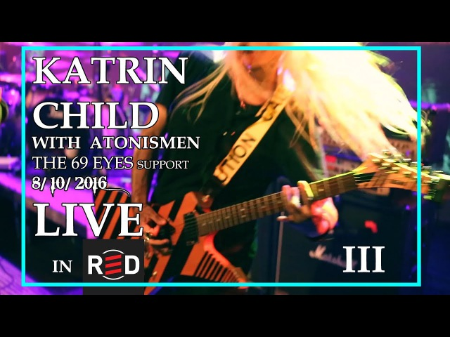 KATRIN CHILD - LIVE IN RED CLUB III (with ATONISMEN, THE 69 EYES support)