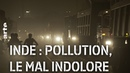Inde : pollution, le mal indolore   ARTE Reportage