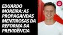 Eduardo Moreira: as propagandas mentirosas da reforma da Previdência