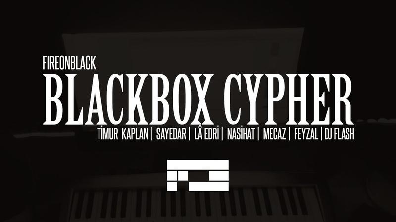 Fireonblack - Blackbox Cypher 2018 ft. Timur Kaplan, Sayedar, Lâ Edri, Nasihat, Mecaz Feyzal