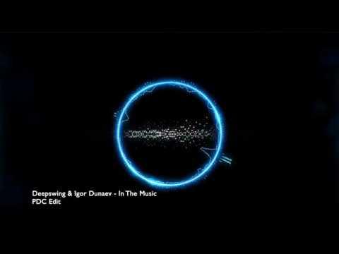 Deepswing Igor Dunaev - In the Music (PDC Edit) Video Version