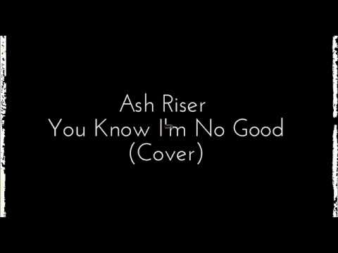 Ash Riser - you know I'm no good (lyrics)