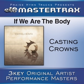 Casting Crowns альбом If We Are The Body [Performance Tracks]
